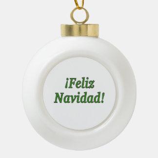¡Feliz Navidad! Merry Christmas in Spanish gf Ceramic Ball Ornament