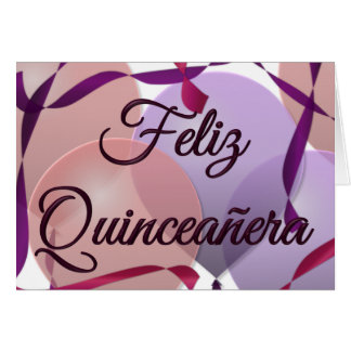 Feliz Quinceañera - Happy 15th Birthday Greeting Card