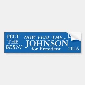 Felt the Bern?  Feel The JOHNSON For President! Bumper Sticker