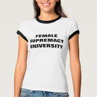 FEMALE SUPREMACY UNIVERSITY T-Shirt