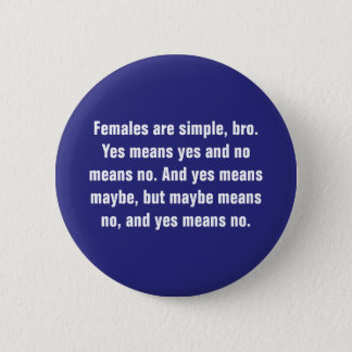 Females Are Simple, Bro. Yes Means … 2 Inch Round Button