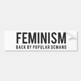 Feminism Back by Popular Demand Bumper Sticker