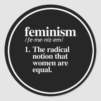 Feminism Definition - The radical notion that wome Classic Round Sticker