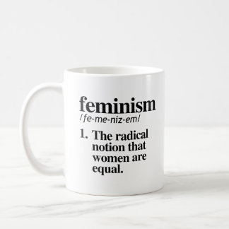 Feminism Definition - The radical notion that wome Coffee Mug