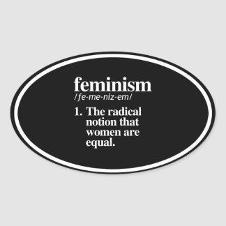 Feminism Definition - The radical notion that wome Oval Sticker
