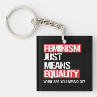 Feminism just means equality - why are you afraid  keychain