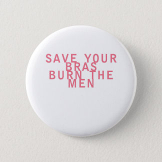 Feminism Save your Bras Burn the Men Funny 2 Inch Round Button