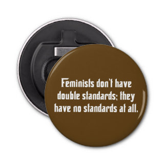 Feminists Don't Have Double Standards … Button Bottle Opener