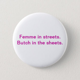 Femme in the streets. Butch in the sheets. 2 Inch Round Button