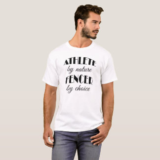 Fencer Athlete by Nature Choice Fencing Birthday T-Shirt