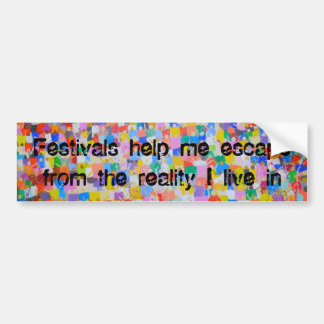 Festivals help me escape bumper sticker