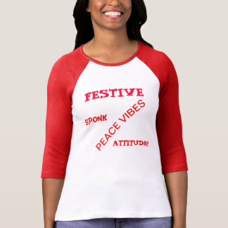 FESTIVE, SPONK, PEACE VIBES, ATTITUDE!!! T-Shirt