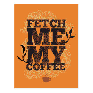 Fetch Me My Coffee (Coffee Lovers) Coffee Drinkers Postcard