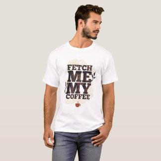 Fetch Me My Coffee (Coffee Lovers) Coffee Drinkers T-Shirt