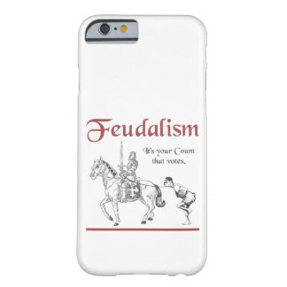 Feudalism - It's your Count that votes Barely There iPhone 6 Case