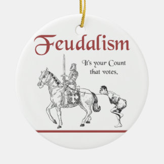 Feudalism - It's your Count that votes Round Ceramic Ornament