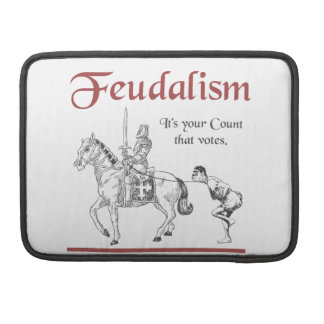 Feudalism - It's your Count that votes Sleeve For MacBooks