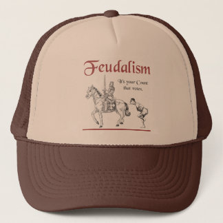Feudalism - It's your Count that votes Trucker Hat
