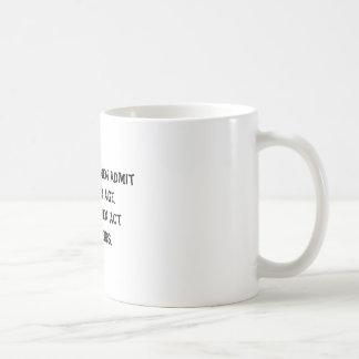 Few women admit their age. Few men act theirs. Basic White Mug
