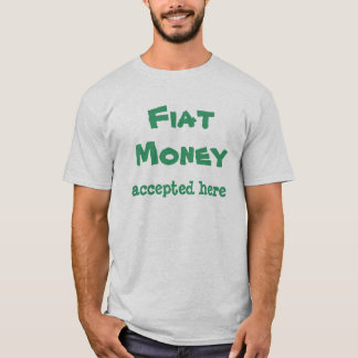 Fiat Money Accepted Here T-Shirt