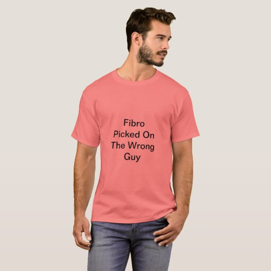 Fibro Picked On The Wrong Guy TShirt