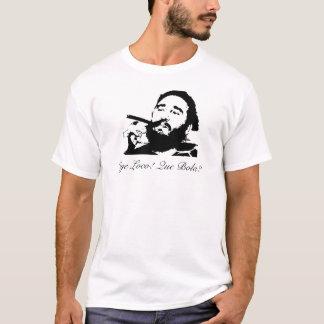 FidelCastro, Oye Loco! Que Bola? T-Shirt