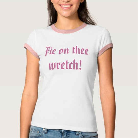 Fie on thee wretch! T-Shirt