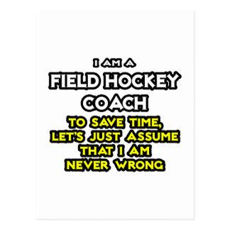 Field Hockey Coach .. Assume I Am Never Wrong Postcard