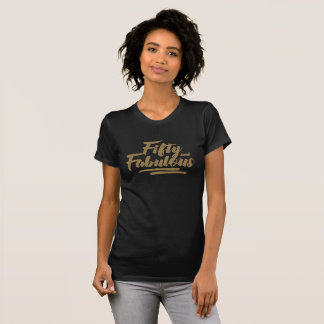 Fifty and Fabulous 50th Birthday Tshirt Gold