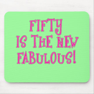 Fifty is the New Fabulous Products Mouse Pad