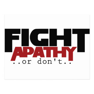 Fight Apathy or don't humor Postcard