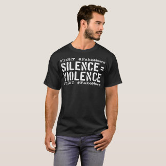 Fight #FakeNews: Silence Equals Violence (White) T-Shirt