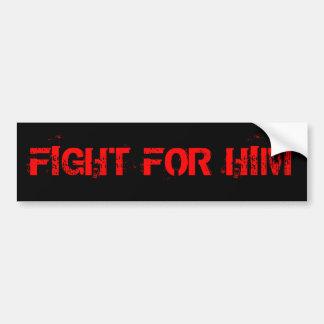 FIGHT FOR HIM BUMPER STICKER