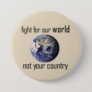Fight for our world, not your country badge 3 inch round button