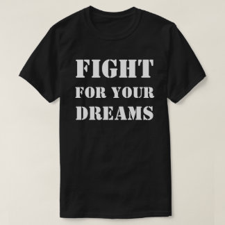 Fight For your dreams/ T-shirts, Apparel T-Shirt