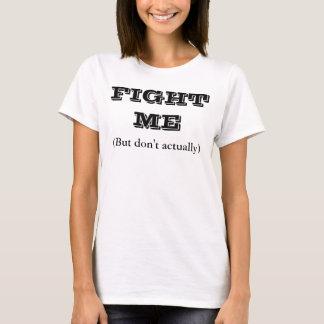 FIGHT ME T-Shirt