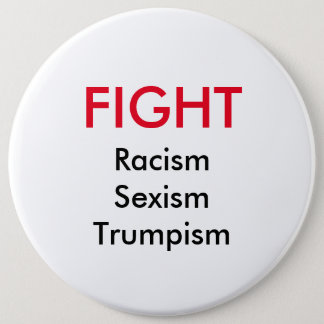 Fight racism sexism Trumpism button