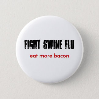 FIGHT SWINE FLU, eat more bacon 2 Inch Round Button