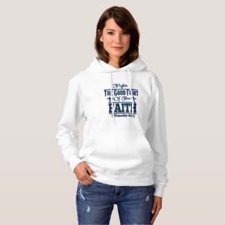 Fight The Good Fight Of The Faith Hoodie