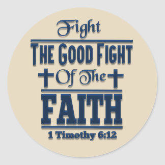 Fight The Good Fight Of The Faith Round Sticker