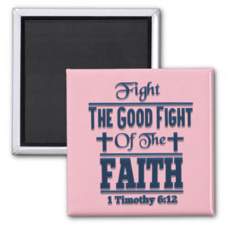Fight The Good Fight Of The Faith Square Magnet