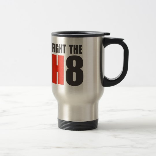 FIGHT THE H8 TRAVEL MUG