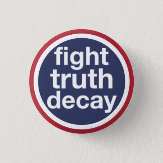 Fight Truth Decay 1 Inch Round Button