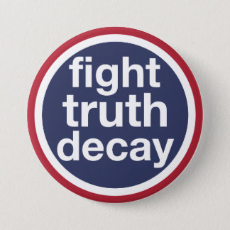 Fight Truth Decay 3 Inch Round Button