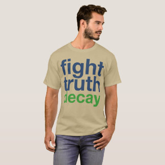 Fight Truth Decay! Resist Trump! T-Shirt