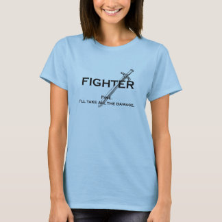 Fighter - Fine. I'll take all the damage. T-Shirt