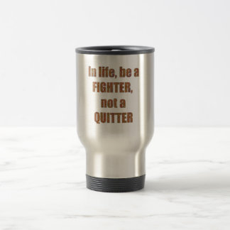 FIGHTER  Quitter Quote Wisdom TEMPLATE  holidays 15 Oz Stainless Steel Travel Mug