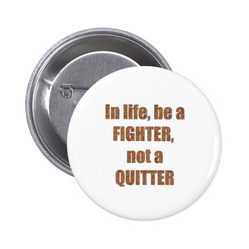 FIGHTER  Quitter Quote Wisdom TEMPLATE  holidays Pinback Buttons
