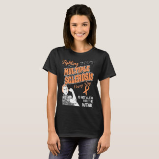 Fighting Multiple Sclerosis Not For The Weak T-Shirt