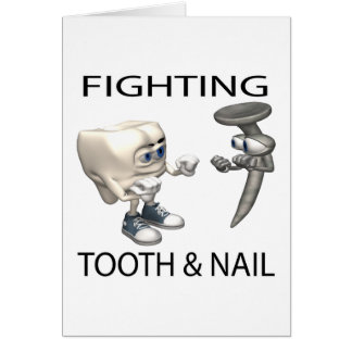 Fighting Tooth And Nail Card